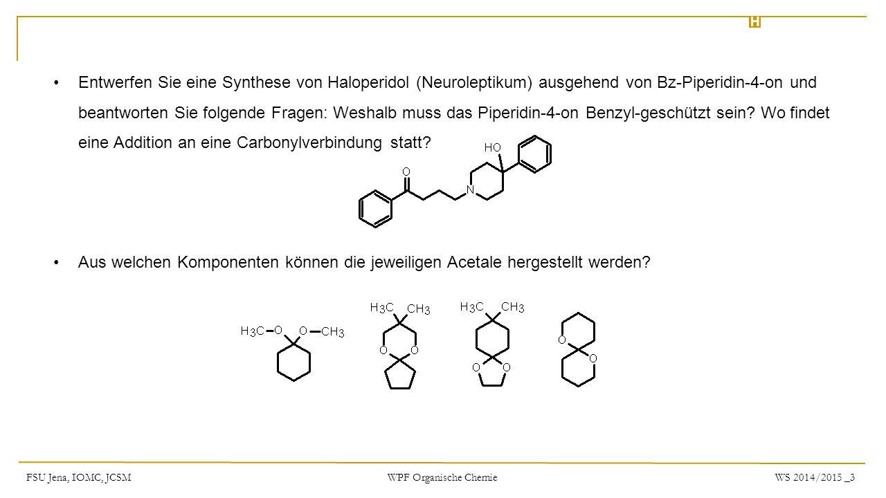 H FSU Jena, IOMC, JCSMWS 2014/2015 _3 WPF Organische Chemie Entwerfen Sie eine Synthese von Haloperidol (Neuroleptikum) ausgehend von Bz-Piperidin-4-o