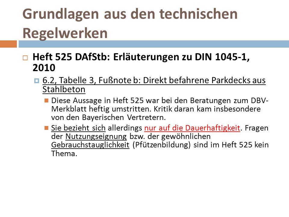 Grundlagen aus den technischen Regelwerken  Heft 525 DAfStb: Erläuterungen zu DIN 1045-1, 2010  6.2, Tabelle 3, Fußnote b: Direkt befahrene Parkdeck