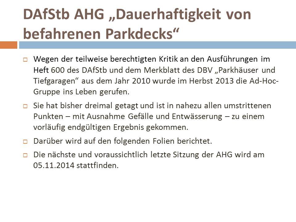 """DAfStb AHG """"Dauerhaftigkeit von befahrenen Parkdecks""""  Wegen der teilweise berechtigten Kritik an den Ausführungen im Heft 600 des DAfStb und dem Mer"""