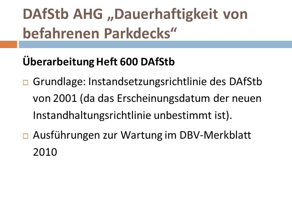 """DAfStb AHG """"Dauerhaftigkeit von befahrenen Parkdecks"""" Überarbeitung Heft 600 DAfStb  Grundlage: Instandsetzungsrichtlinie des DAfStb von 2001 (da das"""