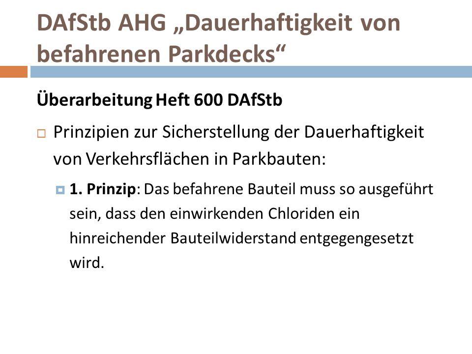 """DAfStb AHG """"Dauerhaftigkeit von befahrenen Parkdecks"""" Überarbeitung Heft 600 DAfStb  Prinzipien zur Sicherstellung der Dauerhaftigkeit von Verkehrsfl"""