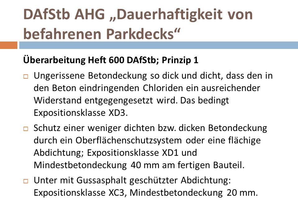 """DAfStb AHG """"Dauerhaftigkeit von befahrenen Parkdecks"""" Überarbeitung Heft 600 DAfStb; Prinzip 1  Ungerissene Betondeckung so dick und dicht, dass den"""