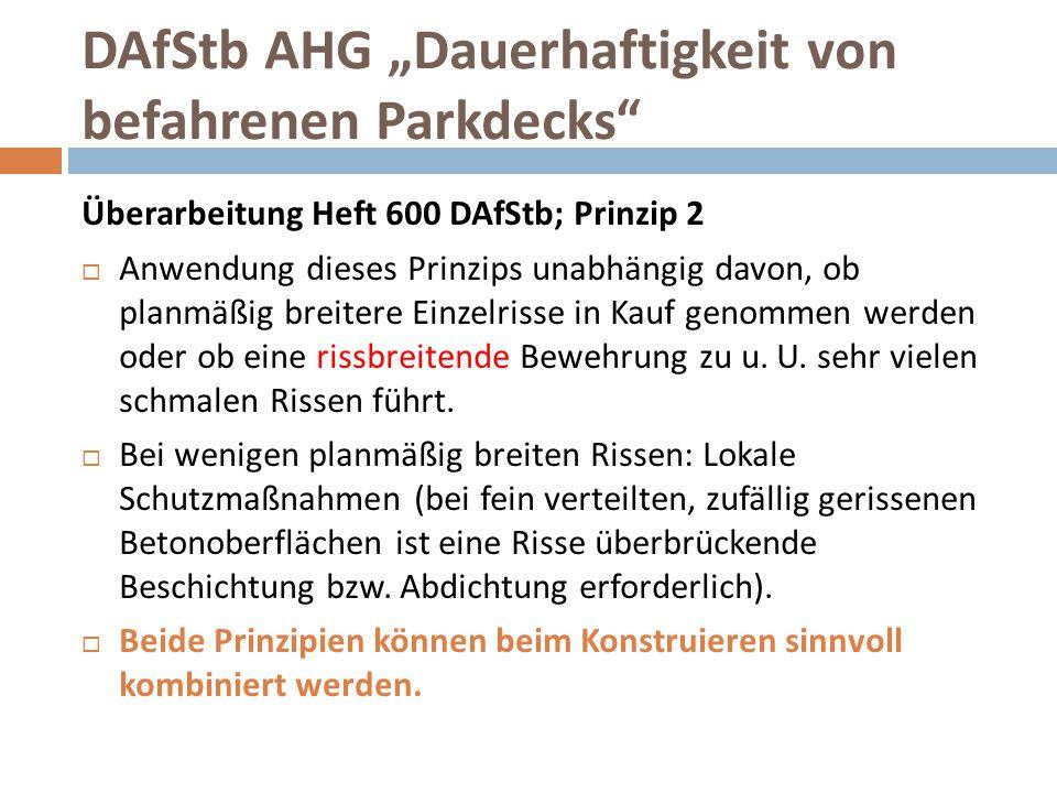 """DAfStb AHG """"Dauerhaftigkeit von befahrenen Parkdecks"""" Überarbeitung Heft 600 DAfStb; Prinzip 2  Anwendung dieses Prinzips unabhängig davon, ob planmä"""