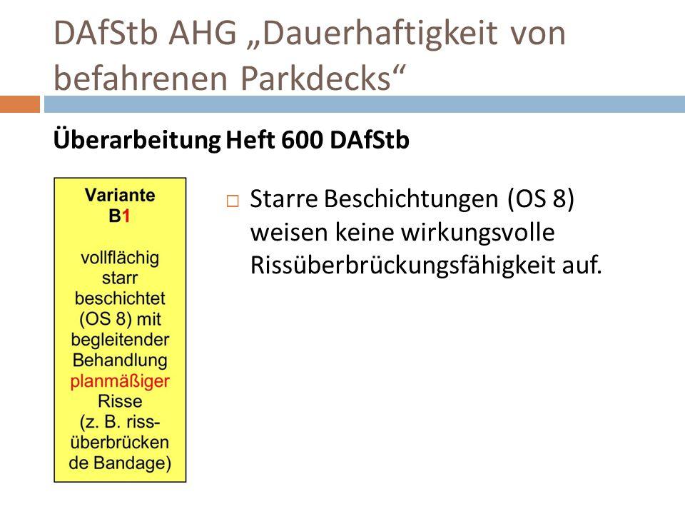 """DAfStb AHG """"Dauerhaftigkeit von befahrenen Parkdecks"""" Überarbeitung Heft 600 DAfStb  Starre Beschichtungen (OS 8) weisen keine wirkungsvolle Rissüber"""