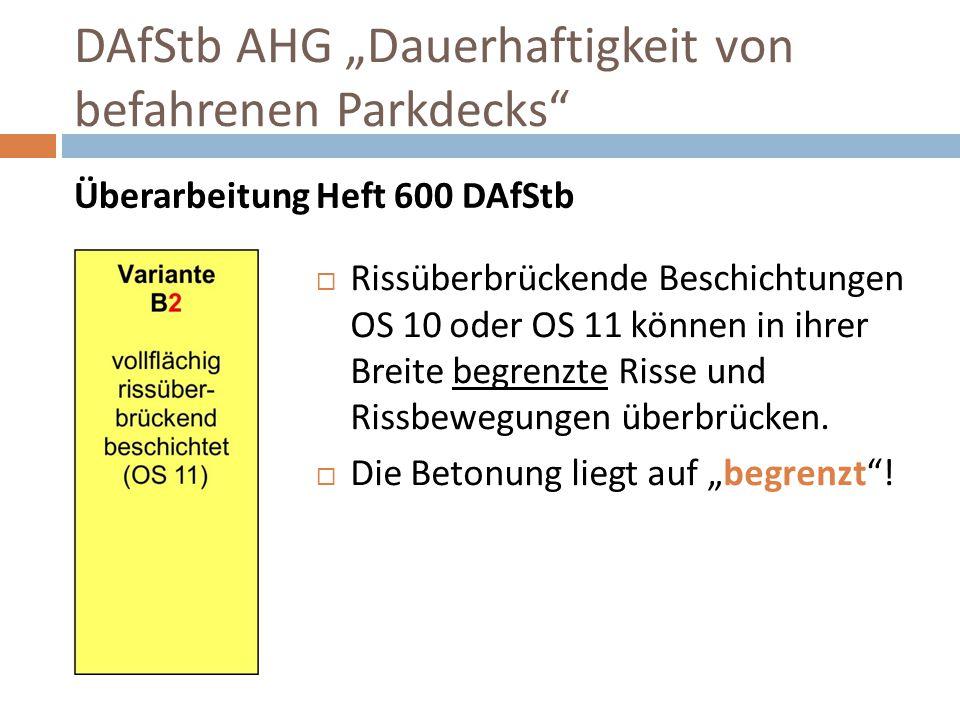 """DAfStb AHG """"Dauerhaftigkeit von befahrenen Parkdecks"""" Überarbeitung Heft 600 DAfStb  Rissüberbrückende Beschichtungen OS 10 oder OS 11 können in ihre"""