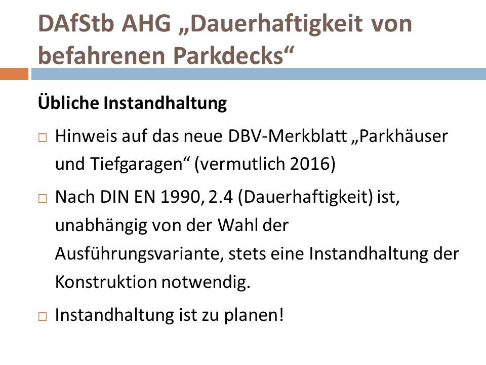 """DAfStb AHG """"Dauerhaftigkeit von befahrenen Parkdecks"""" Übliche Instandhaltung  Hinweis auf das neue DBV-Merkblatt """"Parkhäuser und Tiefgaragen"""" (vermut"""