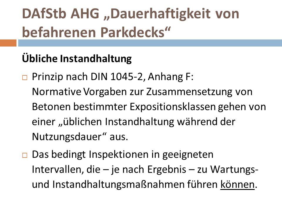 """DAfStb AHG """"Dauerhaftigkeit von befahrenen Parkdecks"""" Übliche Instandhaltung  Prinzip nach DIN 1045-2, Anhang F: Normative Vorgaben zur Zusammensetzu"""