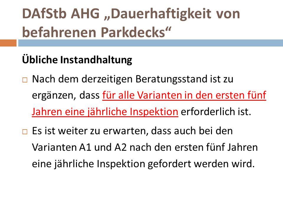 """DAfStb AHG """"Dauerhaftigkeit von befahrenen Parkdecks"""" Übliche Instandhaltung  Nach dem derzeitigen Beratungsstand ist zu ergänzen, dass für alle Vari"""