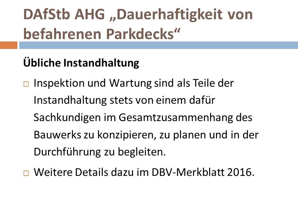 """DAfStb AHG """"Dauerhaftigkeit von befahrenen Parkdecks"""" Übliche Instandhaltung  Inspektion und Wartung sind als Teile der Instandhaltung stets von eine"""