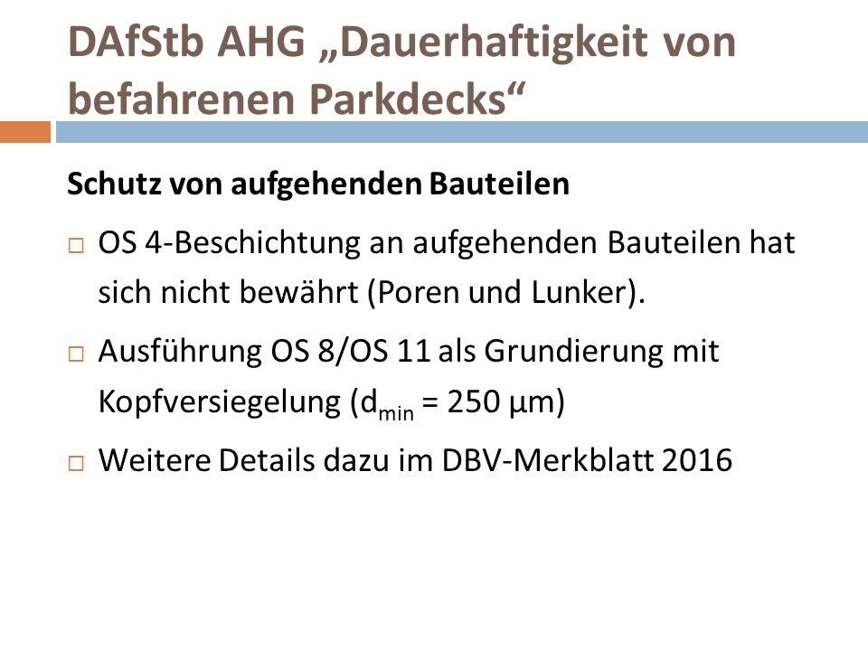 """DAfStb AHG """"Dauerhaftigkeit von befahrenen Parkdecks"""" Schutz von aufgehenden Bauteilen  OS 4-Beschichtung an aufgehenden Bauteilen hat sich nicht bew"""