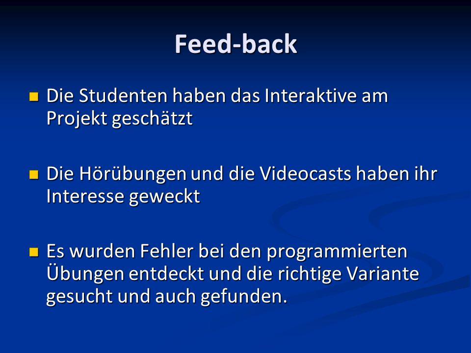 Feed-back Die Studenten haben das Interaktive am Projekt geschätzt Die Studenten haben das Interaktive am Projekt geschätzt Die Hörübungen und die Vid