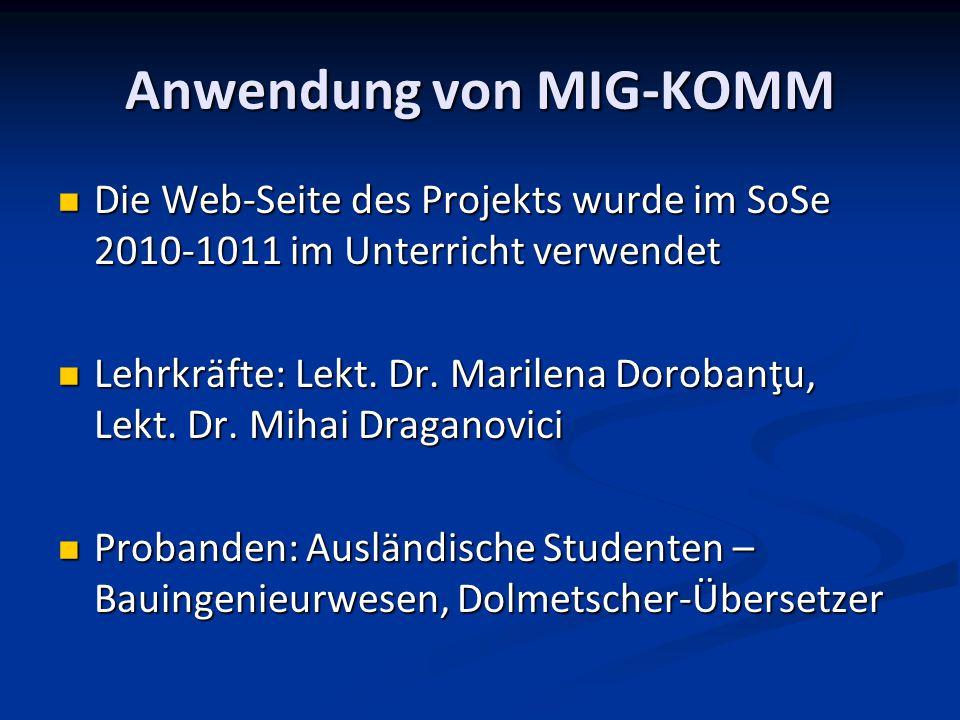 Anwendung von MIG-KOMM Die Web-Seite des Projekts wurde im SoSe 2010-1011 im Unterricht verwendet Die Web-Seite des Projekts wurde im SoSe 2010-1011 im Unterricht verwendet Lehrkräfte: Lekt.