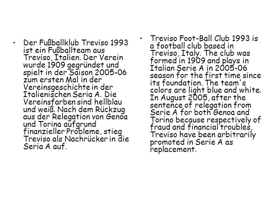 Der Fußballklub Treviso 1993 ist ein Fußballteam aus Treviso, Italien. Der Verein wurde 1909 gegründet und spielt in der Saison 2005-06 zum ersten Mal