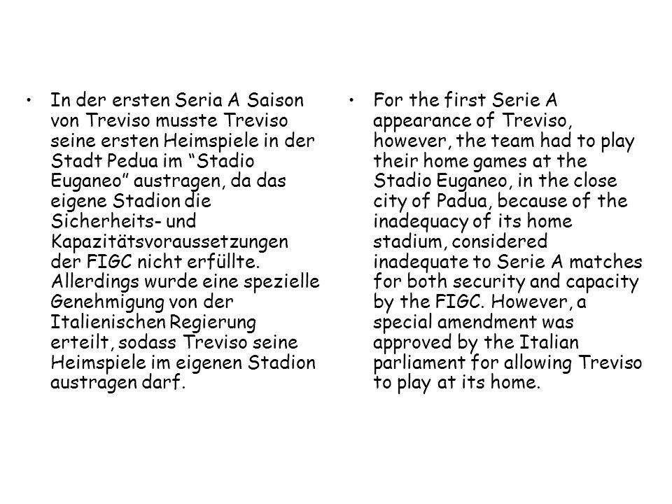 """In der ersten Seria A Saison von Treviso musste Treviso seine ersten Heimspiele in der Stadt Pedua im """"Stadio Euganeo"""" austragen, da das eigene Stadio"""
