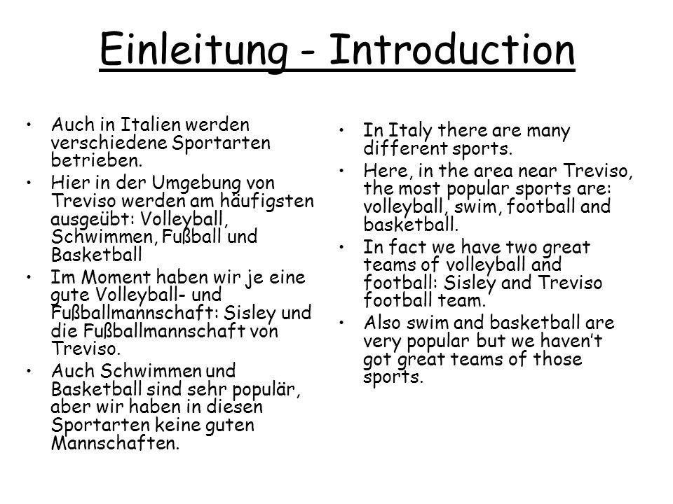 Einleitung - Introduction Auch in Italien werden verschiedene Sportarten betrieben. Hier in der Umgebung von Treviso werden am häufigsten ausgeübt: Vo
