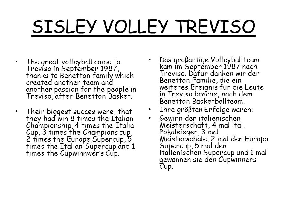 SISLEY VOLLEY TREVISO The great volleyball came to Treviso in September 1987, thanks to Benetton family which created another team and another passion
