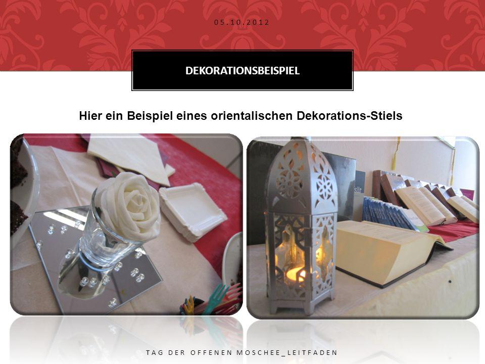 DEKORATIONSBEISPIEL 05.10.2012 TAG DER OFFENEN MOSCHEE_LEITFADEN Hier ein Beispiel eines orientalischen Dekorations-Stiels