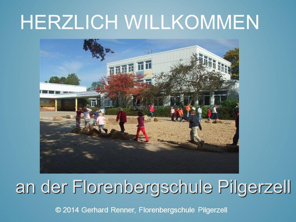 HERZLICH WILLKOMMEN an der Florenbergschule Pilgerzell © 2014 Gerhard Renner, Florenbergschule Pilgerzell