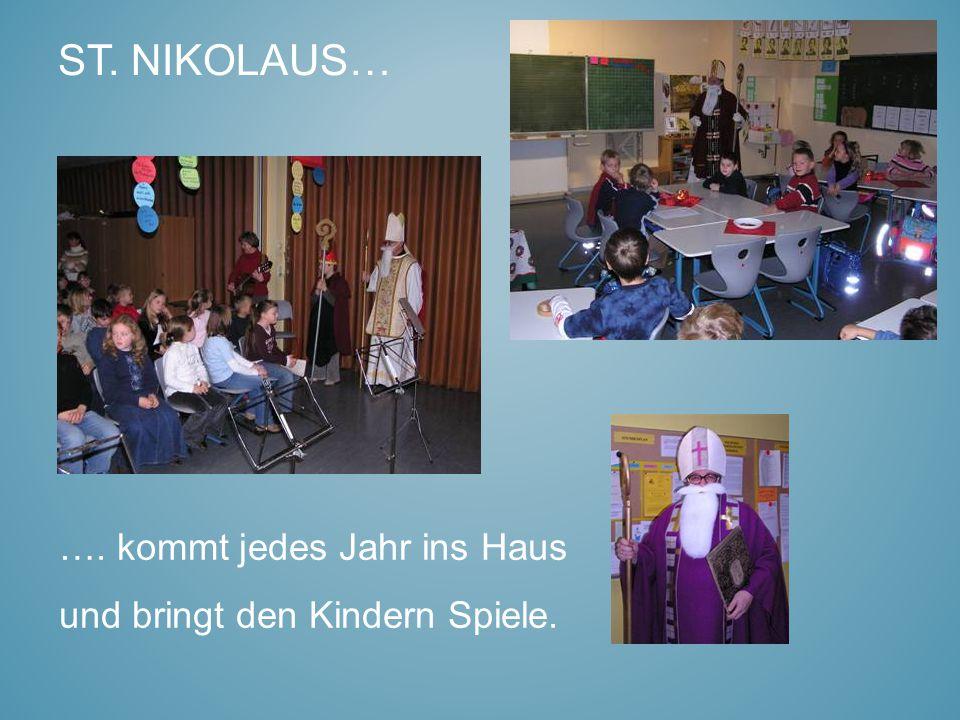 ST. NIKOLAUS… …. kommt jedes Jahr ins Haus und bringt den Kindern Spiele.