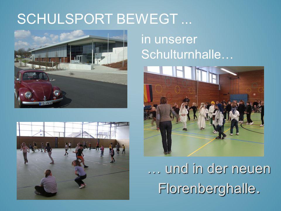 SCHULSPORT BEWEGT... … und in der neuen Florenberghalle. in unserer Schulturnhalle…