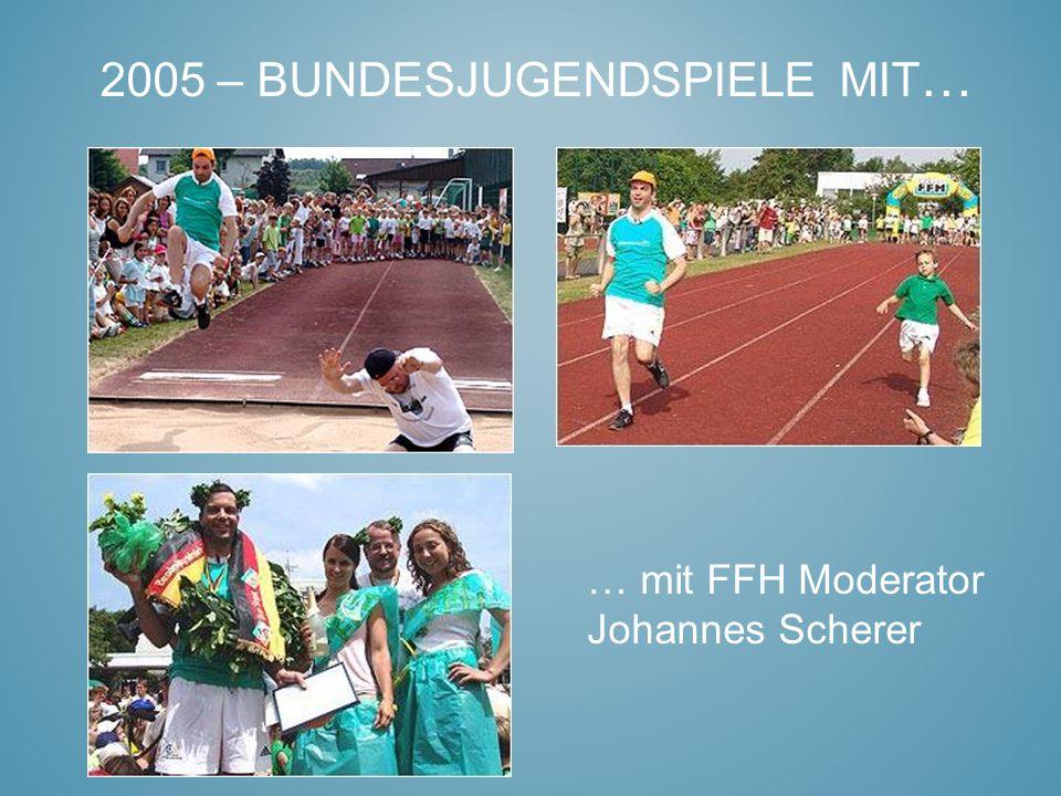 2005 – BUNDESJUGENDSPIELE MIT … … mit FFH Moderator Johannes Scherer