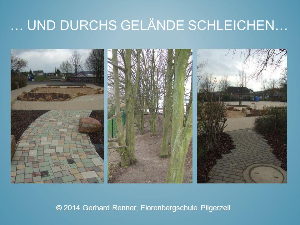 … UND DURCHS GELÄNDE SCHLEICHEN… © 2014 Gerhard Renner, Florenbergschule Pilgerzell