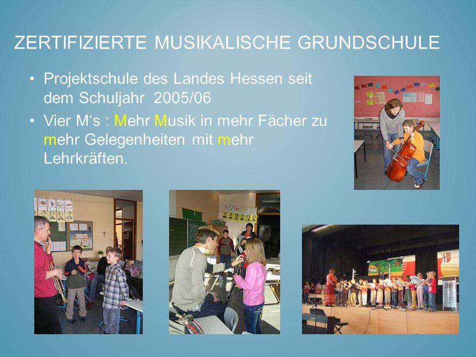 ZERTIFIZIERTE MUSIKALISCHE GRUNDSCHULE Projektschule des Landes Hessen seit dem Schuljahr 2005/06 Vier M's : Mehr Musik in mehr Fächer zu mehr Gelegen