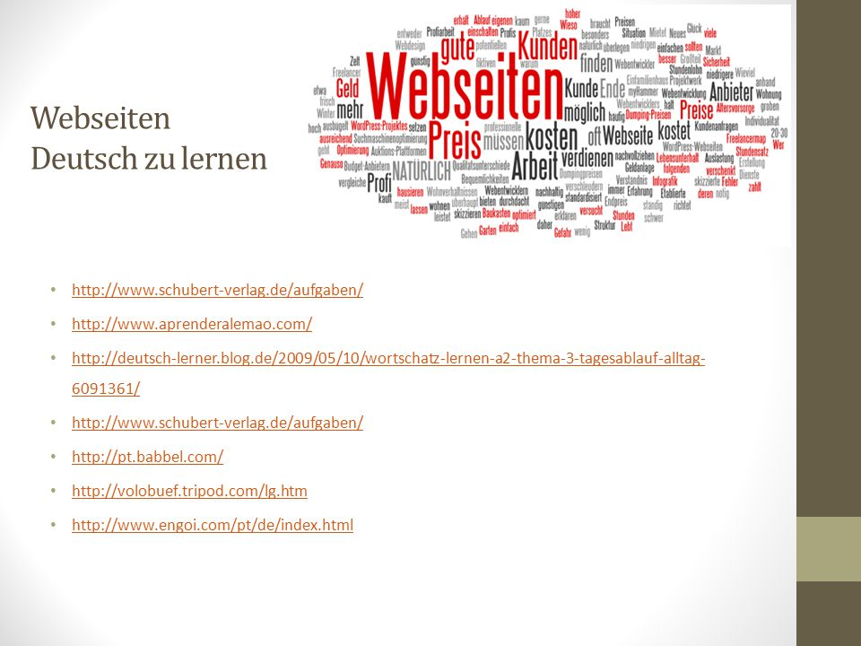Webseiten Deutsch zu lernen http://www.schubert-verlag.de/aufgaben/ http://www.aprenderalemao.com/ http://deutsch-lerner.blog.de/2009/05/10/wortschatz