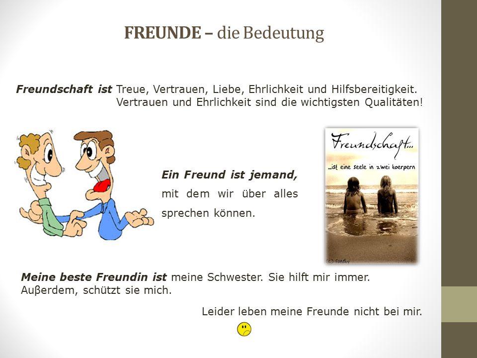 FREUNDE – die Bedeutung Freundschaft ist Treue, Vertrauen, Liebe, Ehrlichkeit und Hilfsbereitigkeit. Vertrauen und Ehrlichkeit sind die wichtigsten Qu