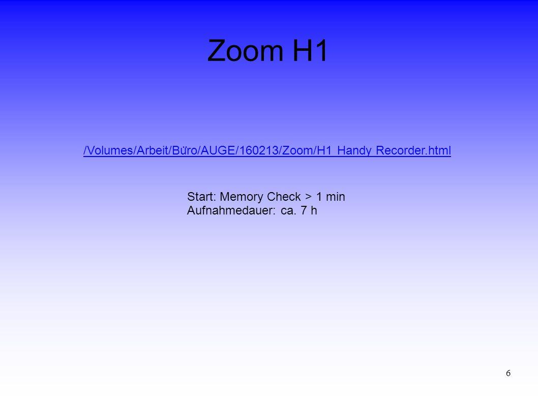 6 /Volumes/Arbeit/Bu ̈ ro/AUGE/160213/Zoom/H1 Handy Recorder.html Start: Memory Check > 1 min Aufnahmedauer: ca. 7 h
