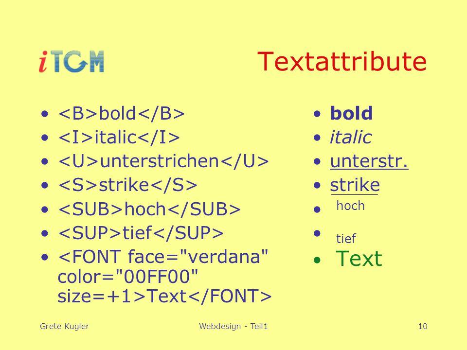 Grete KuglerWebdesign - Teil110 Textattribute bold italic unterstrichen strike hoch tief Text bold italic unterstr. strike hoch tief Text