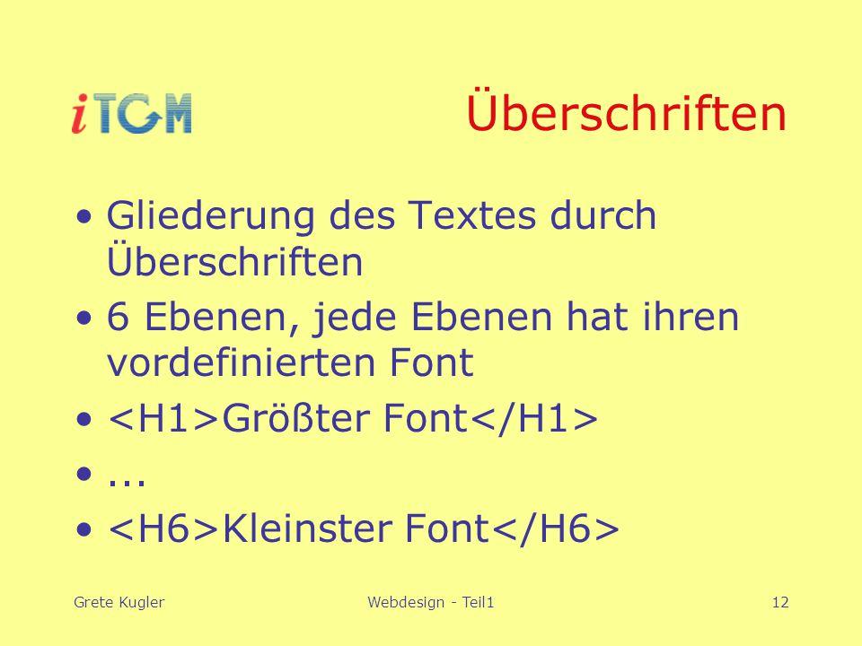 Grete KuglerWebdesign - Teil112 Überschriften Gliederung des Textes durch Überschriften 6 Ebenen, jede Ebenen hat ihren vordefinierten Font Größter Font...
