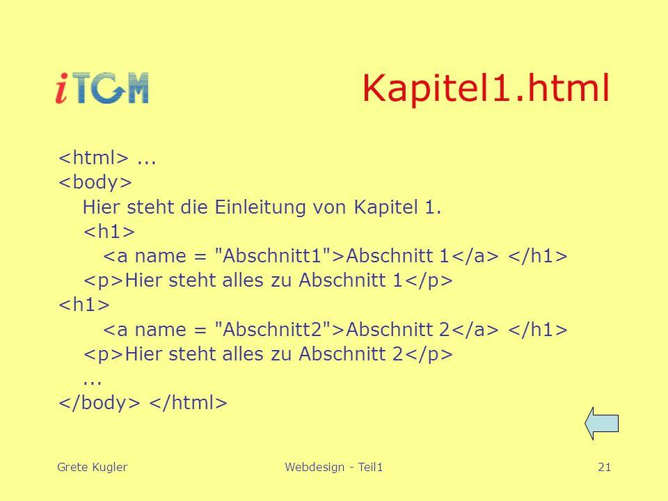 Grete KuglerWebdesign - Teil121 Kapitel1.html... Hier steht die Einleitung von Kapitel 1. Abschnitt 1 Hier steht alles zu Abschnitt 1 Abschnitt 2 Hier