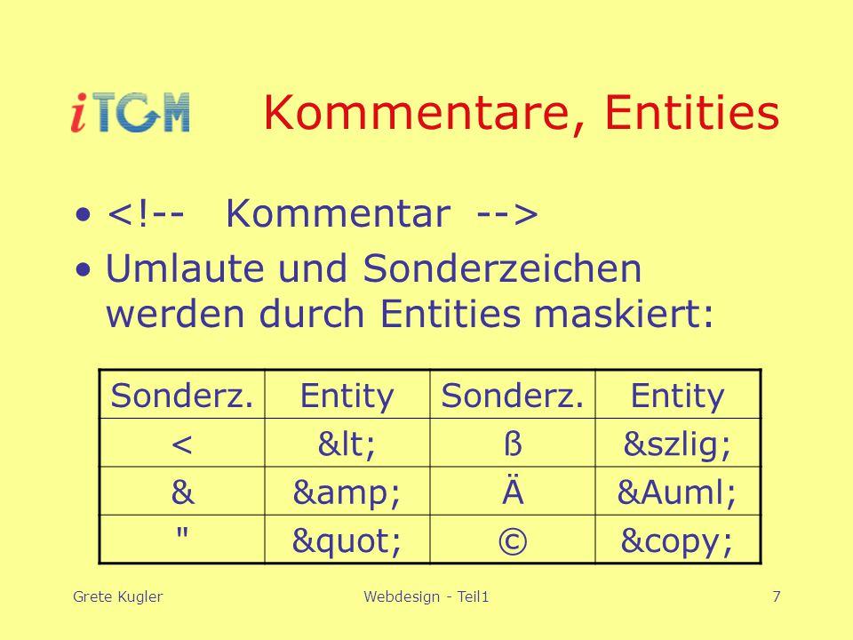 Grete KuglerWebdesign - Teil17 Kommentare, Entities Umlaute und Sonderzeichen werden durch Entities maskiert: Sonderz.EntitySonderz.Entity <&lt;ß&szli