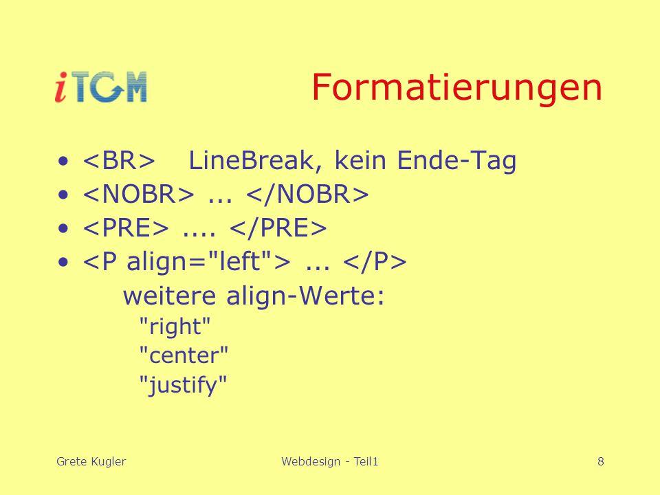 Grete KuglerWebdesign - Teil18 Formatierungen LineBreak, kein Ende-Tag..........
