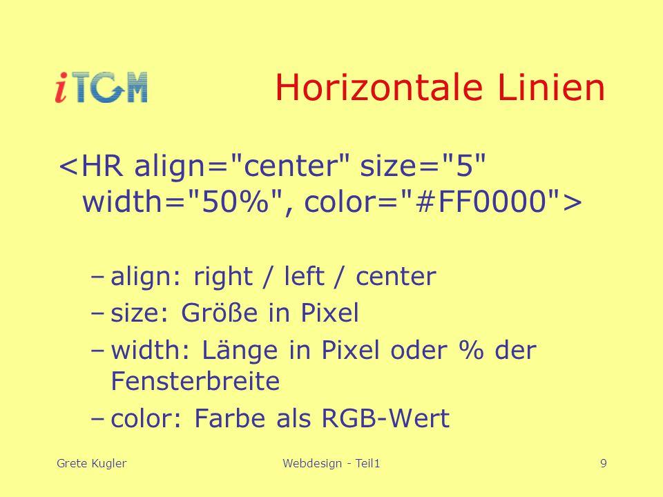 Grete KuglerWebdesign - Teil19 Horizontale Linien –align: right / left / center –size: Größe in Pixel –width: Länge in Pixel oder % der Fensterbreite –color: Farbe als RGB-Wert