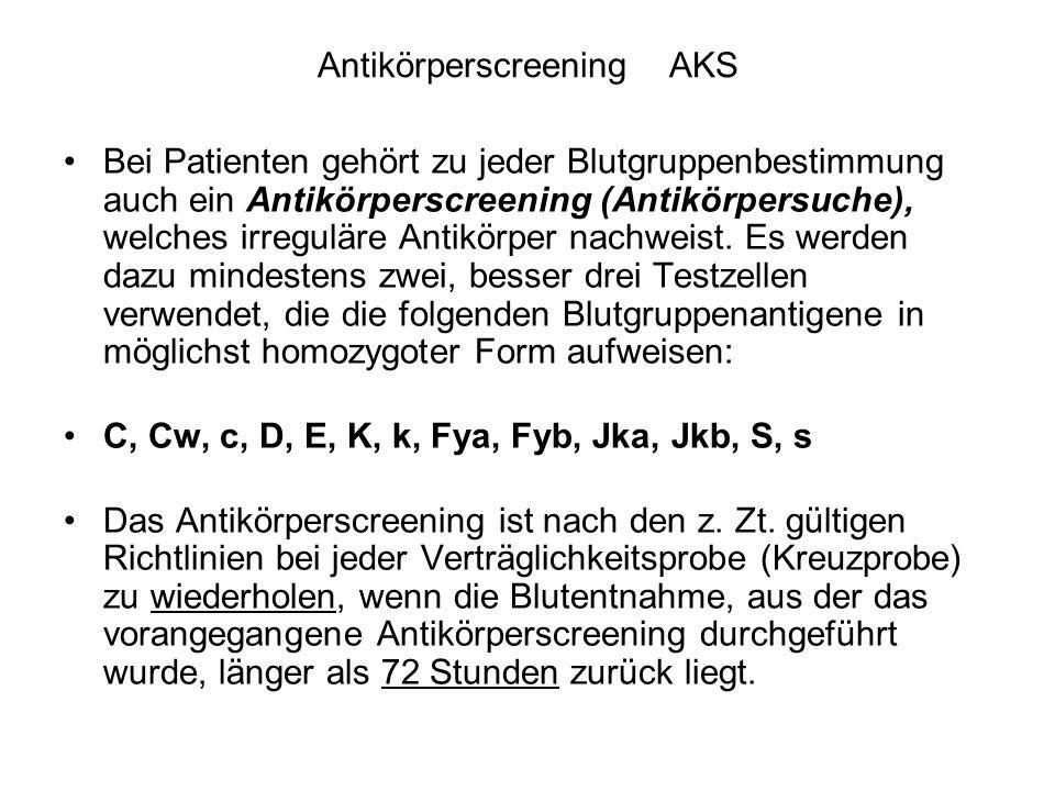 Antikörperscreening AKS Bei Patienten gehört zu jeder Blutgruppenbestimmung auch ein Antikörperscreening (Antikörpersuche), welches irreguläre Antikörper nachweist.