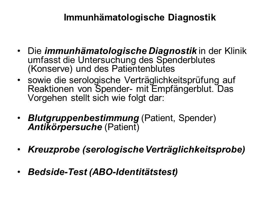 Immunhämatologische Diagnostik Die immunhämatologische Diagnostik in der Klinik umfasst die Untersuchung des Spenderblutes (Konserve) und des Patiente