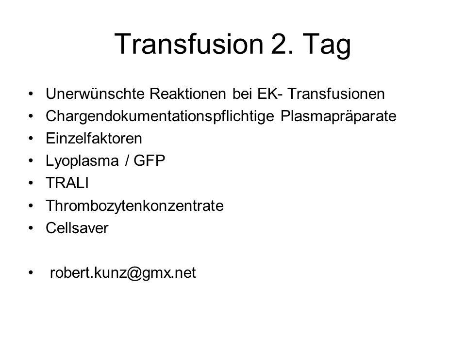 Transfusion 2. Tag Unerwünschte Reaktionen bei EK- Transfusionen Chargendokumentationspflichtige Plasmapräparate Einzelfaktoren Lyoplasma / GFP TRALI