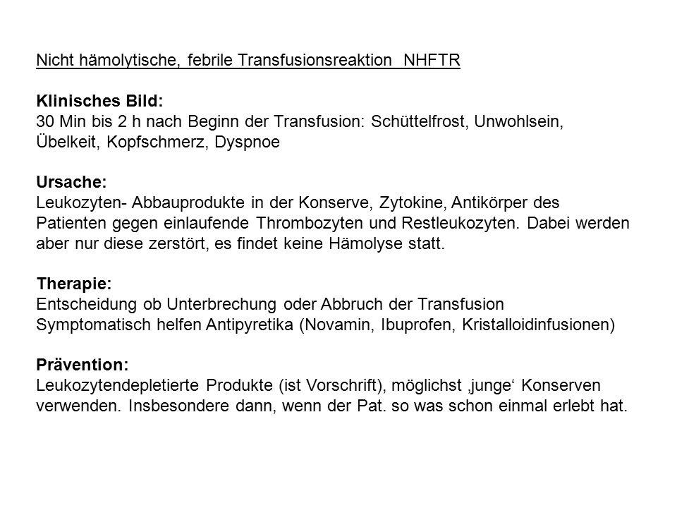 Nicht hämolytische, febrile Transfusionsreaktion NHFTR Klinisches Bild: 30 Min bis 2 h nach Beginn der Transfusion: Schüttelfrost, Unwohlsein, Übelkei