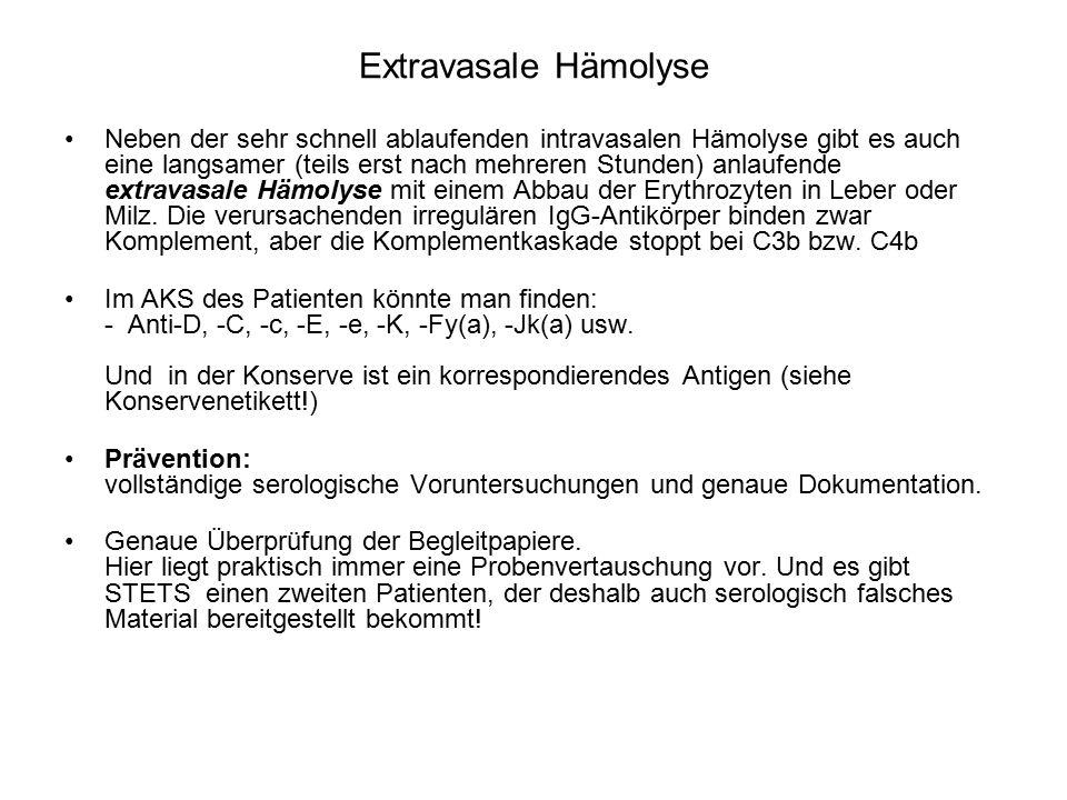 Extravasale Hämolyse Neben der sehr schnell ablaufenden intravasalen Hämolyse gibt es auch eine langsamer (teils erst nach mehreren Stunden) anlaufende extravasale Hämolyse mit einem Abbau der Erythrozyten in Leber oder Milz.