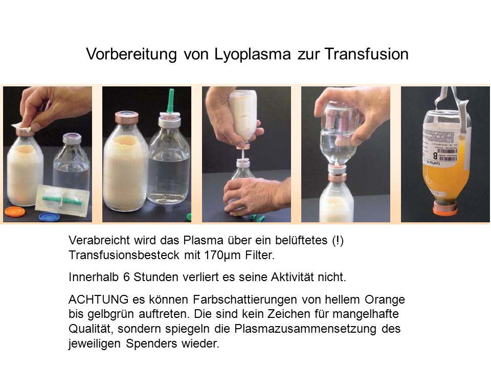 Vorbereitung von Lyoplasma zur Transfusion Verabreicht wird das Plasma über ein belüftetes (!) Transfusionsbesteck mit 170µm Filter. Innerhalb 6 Stund