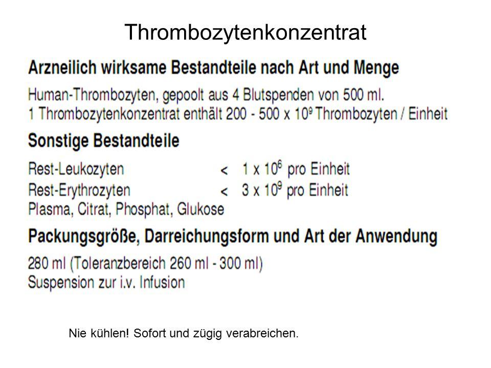 Thrombozytenkonzentrat Nie kühlen! Sofort und zügig verabreichen.