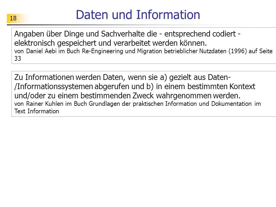 18 Daten und Information Angaben über Dinge und Sachverhalte die - entsprechend codiert - elektronisch gespeichert und verarbeitet werden können.