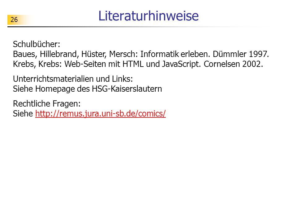 26 Literaturhinweise Schulbücher: Baues, Hillebrand, Hüster, Mersch: Informatik erleben.