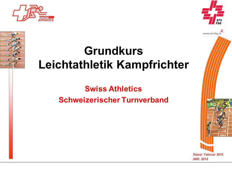 Stand: Februar 2015 IWR: 2014 Grundkurs Leichtathletik Kampfrichter Swiss Athletics Schweizerischer Turnverband
