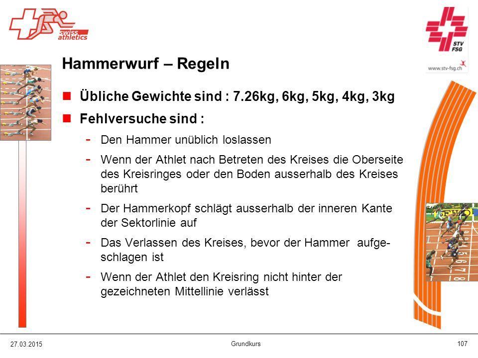 27.03.2015 Grundkurs 107 Hammerwurf – Regeln Übliche Gewichte sind : 7.26kg, 6kg, 5kg, 4kg, 3kg Fehlversuche sind : - Den Hammer unüblich loslassen -