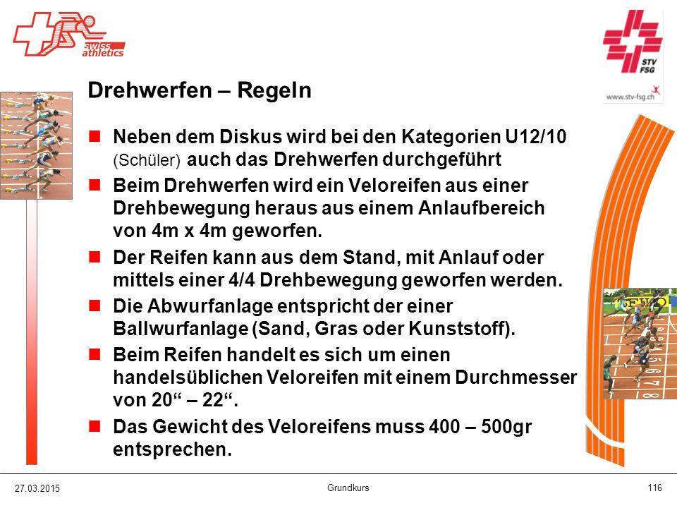 27.03.2015 Grundkurs 116 Drehwerfen – Regeln Neben dem Diskus wird bei den Kategorien U12/10 (Schüler) auch das Drehwerfen durchgeführt Beim Drehwerfe