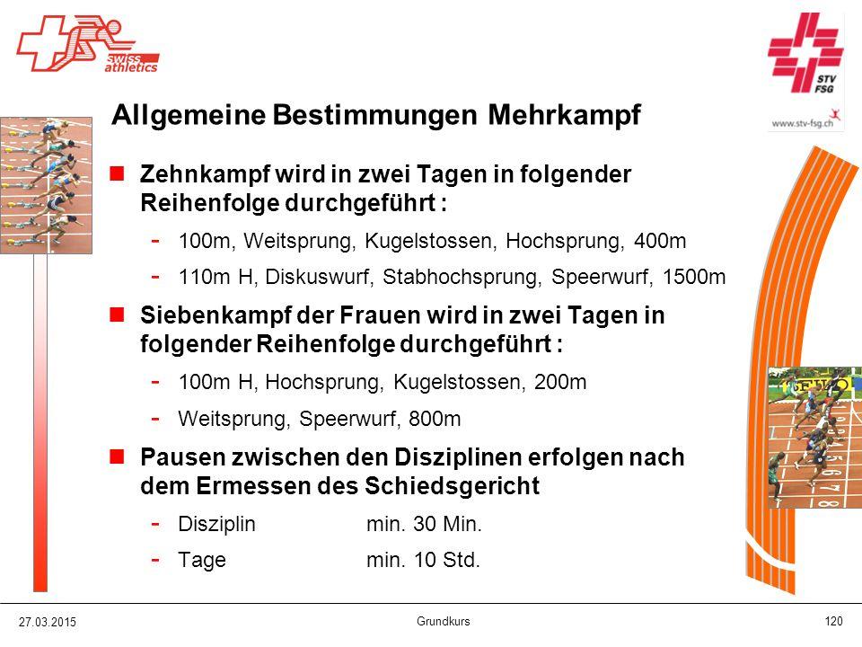 27.03.2015 Grundkurs 120 Allgemeine Bestimmungen Mehrkampf Zehnkampf wird in zwei Tagen in folgender Reihenfolge durchgeführt : - 100m, Weitsprung, Ku