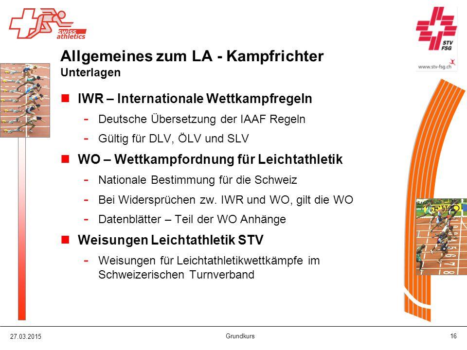 27.03.2015 Grundkurs 16 Allgemeines zum LA - Kampfrichter Unterlagen IWR – Internationale Wettkampfregeln - Deutsche Übersetzung der IAAF Regeln - Gül
